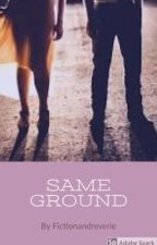 Same Ground by fictionandreverie
