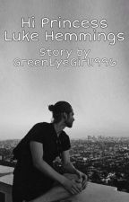 ✔ Hi Princess | Luke Hemmings by GreenEyeGirl1996