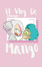 el Vlog de Mango. by -IsMangle-