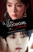 When Good girl is gone ( BOOK 2 OF FALLING INLOVE WITH A BADBOY) by chichayyychuchu