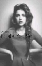I Hate You So by Oliwia1990