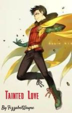 Tainted Love (Damian Wayne x reader) ~ON HOLD~ by FizzabelWayne