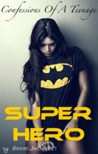 Confessions of a Teenage Superhero by forever_faithful987