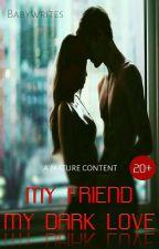 My Friend, My Dark Love by novelromans