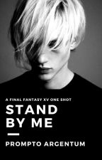 Stand By Me(Prompto Argentum One Shot) by luminaticc