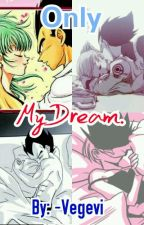 Only My Dream. (Vegebul) by -Vegevi