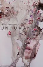 Unhuman ≫ h.s. by QueenOzzie