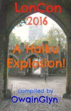 LonCon 2016  A Haiku Explosion! by OwainGlyn