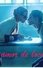 Un amor de locura      (joker y tu / hot ) by DannaAcosta8