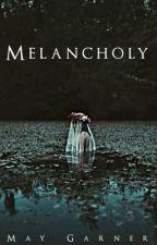 MELANCHOLY [poetry] #Wattys2019 by MayGarner