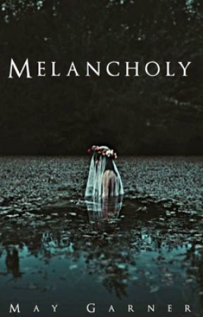 MELANCHOLY [poems] #Wattys2017 by MayGarner