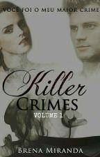 killer crimes - Volume 1 by Brena_hunter