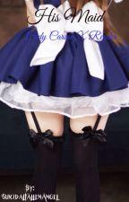 His Maid (Cody Carson X Reader) by SuicidalFallenAngel