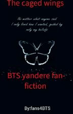 The Caged wings (A BTS- Yandere fanfiction) by fans4BTS