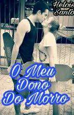 O Meu Dono Do Morro  by Heloisa1324