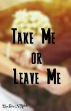Take Me or Leave Me by DiniNR88