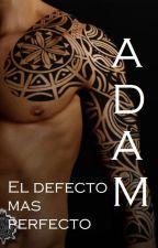 ADAM el defecto mas perfecto by LenaaMaddox