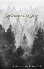 Just wanna be yours by Faded-2002
