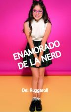 Enamorado De La Nerd Ruggarol 1 Tmpd Terminada  by ruggaroll
