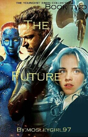 The Future ( Book Two Of The Youngest X-Men) by mosleygirl97