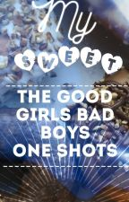 My Sweet: the Good Girls Bad Boys One Shots by Amira_ok