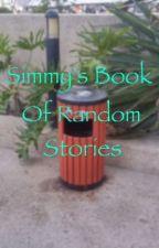 Simmy's Book Of Random Stories by sparklyassunicorns
