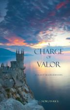 A CHARGE OF VALOR (BOOK #6 IN THE SORCERER'S RING) by morganrice