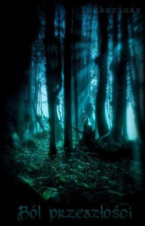 Ból przeszłości [ZAWIESZONE] by Yukkarinay