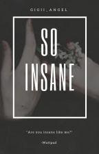 So insane by gigii_angel