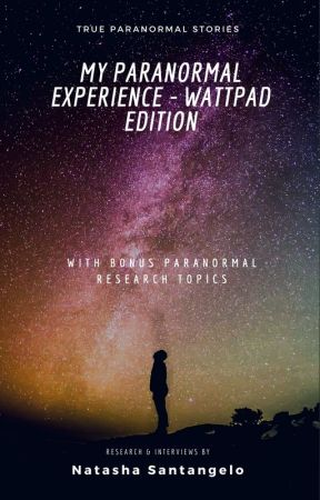 My Paranormal Experience - Wattpad Edition [CURRENTLY LOOKING FOR SUBMISSIONS] by NatashaSantangelo