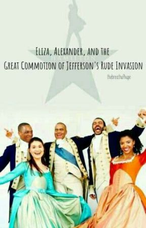 Eliza, Alexander, and the Great Commotion of Jefferson's Rude Invasion by thebreathofhope