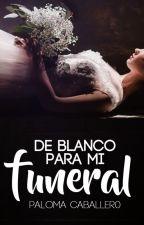 De blanco para mi funeral by PalomaCaballero
