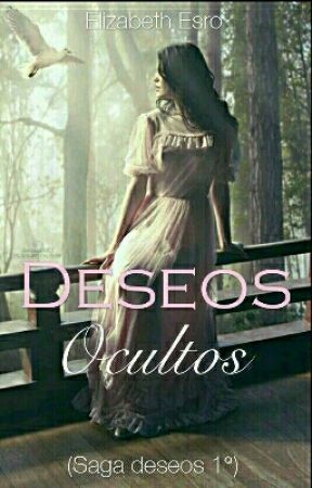 Deseos Ocultos # Saga Deseos 1 by EllieBlack210