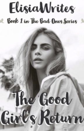 The Good Girl's Return (Book One in The Bad Ones Series) (BOOK THREE ONGOING) by ElisiaWrites