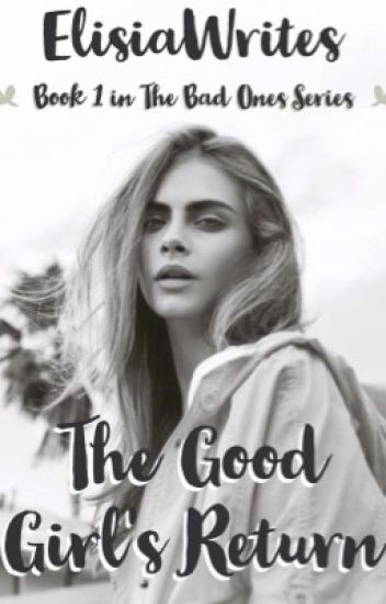 The Good Girl's Return (Book One in The Bad Ones Series) (BOOK THREE ONGOING)