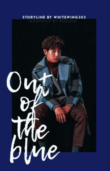 Out Of The Blue - a Park Chanyeol x Reader