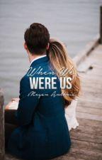 When We Were Us by SeekingStars