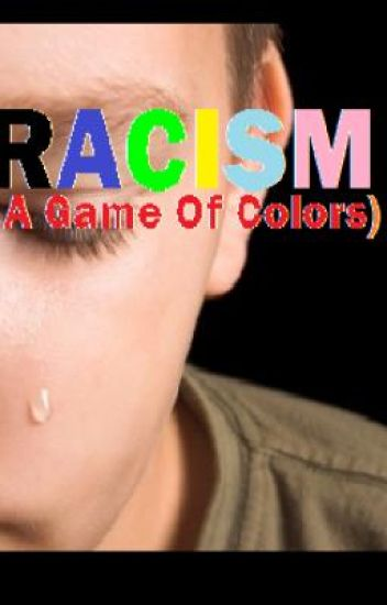 Racism (A Game Of Colors)