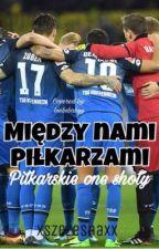 Między Nami Piłkarzami. - Piłkarskie One Shoty  by xszczesnaxx