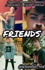 Friends { Hunter e Brandon Rowland e Joey Birlem}  by _UrsinhaRoxa