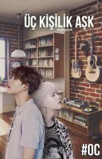 Üç Kişilik Aşk (Monsta X - Jooheon OC Fanfic) by fistikyesili