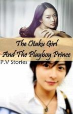 The Otaku Girl and The Playboy Prince - - Completed. by Pureblood_Vampire