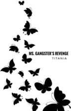 Ms. Gangster's Revenge [editing] by Titania_97