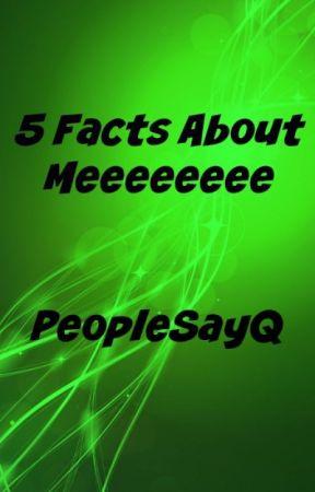 5 Facts About Meeeeeeee by PeopleSayQ