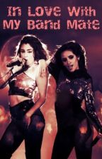 In Love With My Band Mate - a Camren love story by wakeemeuppx