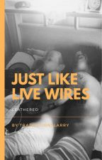 Just Like Live Wires by traductionslarry