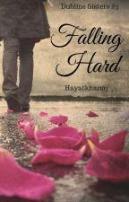 Falling Hard (Dublin Sisters #5) by hayatkhan07