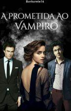 A Prometida ao vampiro (EM PREVISÃO) by Barbarete14