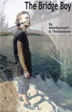 The Bridge Boy. (BoyxBoy) by NikkiBunny01