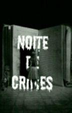 Noite de crimes by Kawaiizinhuu_Lovers